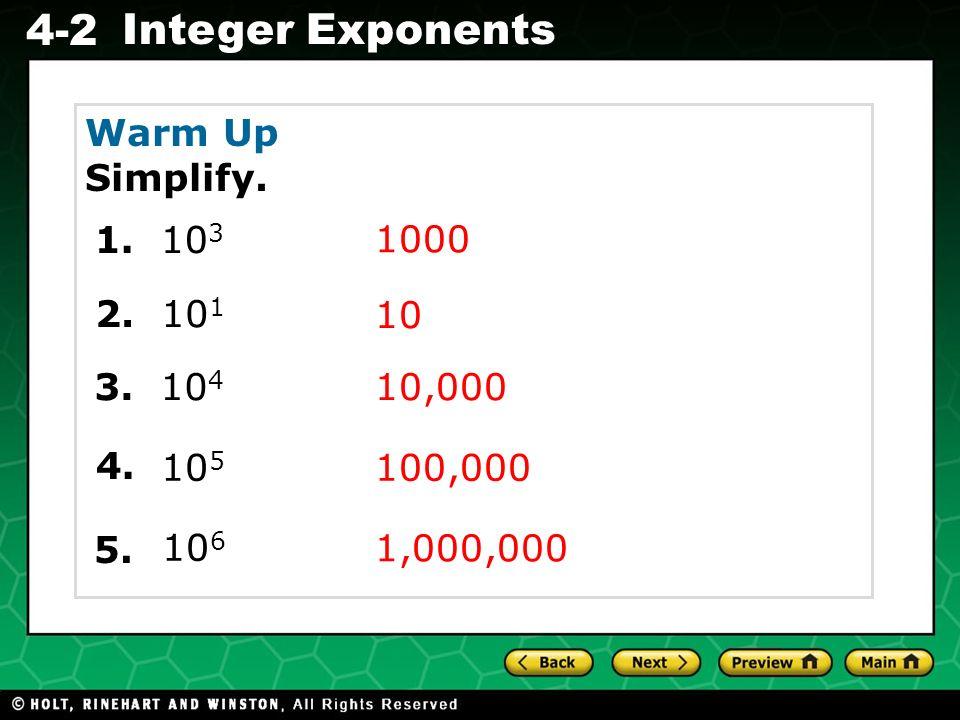 Evaluating Algebraic Expressions 4-2 Integer Exponents 10 5 Warm Up Simplify. 1000 1. 10 3 2. 10 1 3. 10 4 10 10,000 100,000 4. 5. 10 6 1,000,000