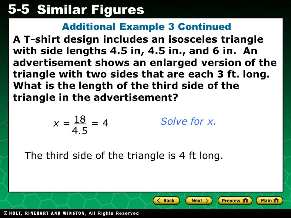 Evaluating Algebraic Expressions 5-5 Similar Figures x = = 4 18 4.5 Solve for x. Additional Example 3 Continued The third side of the triangle is 4 ft