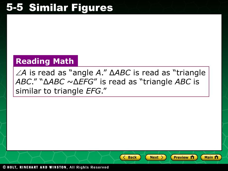 Evaluating Algebraic Expressions 5-5 Similar Figures A is read as angle A. ABC is read as triangle ABC. ABC ~EFG is read as triangle ABC is similar to
