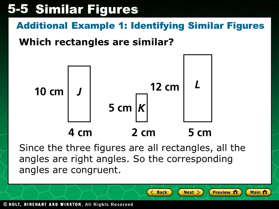 Evaluating Algebraic Expressions 5-5 Similar Figures Additional Example 1: Identifying Similar Figures Which rectangles are similar? Since the three f