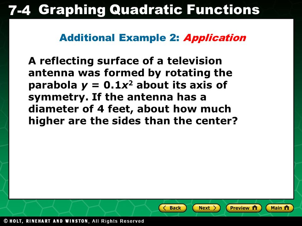Holt CA Course 1 7-4 Graphing Quadratic Functions A reflecting surface of a television antenna was formed by rotating the parabola y = 0.1x 2 about it