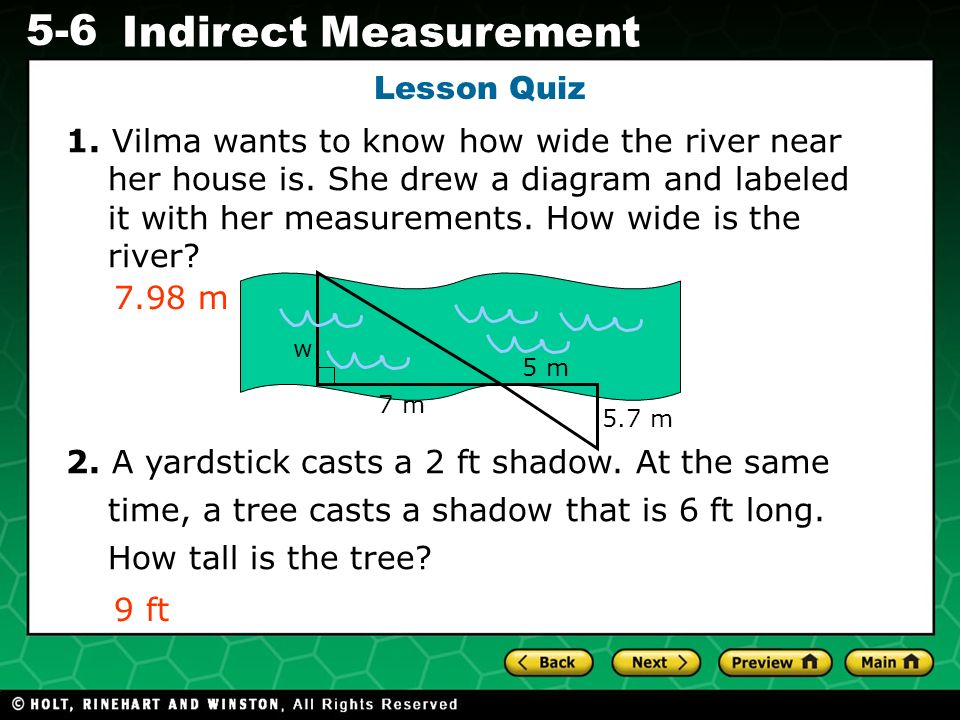 Evaluating Algebraic Expressions 5-6 Indirect Measurement 1. Vilma wants to know how wide the river near her house is. She drew a diagram and labeled