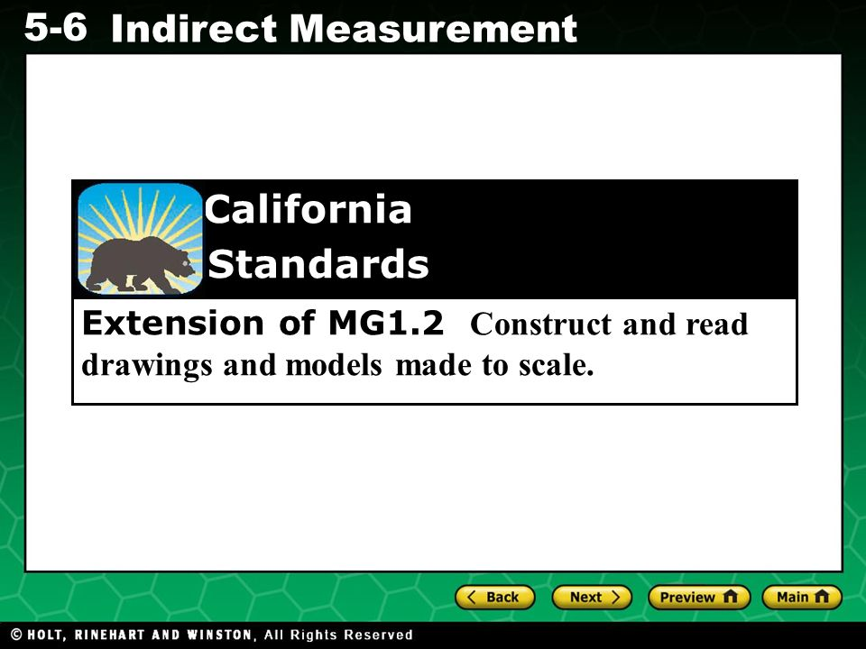 Evaluating Algebraic Expressions 5-6 Indirect Measurement Extension of MG1.2 Construct and read drawings and models made to scale. California Standard