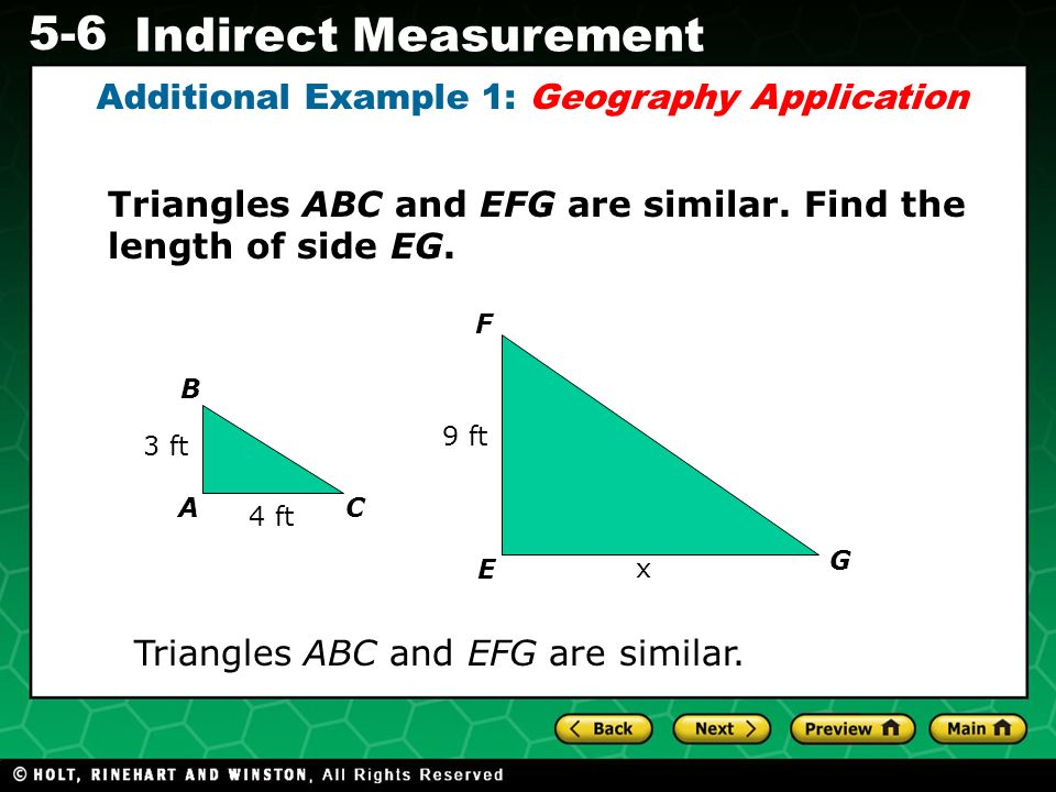 Evaluating Algebraic Expressions 5-6 Indirect Measurement Additional Example 1: Geography Application Triangles ABC and EFG are similar. Triangles ABC