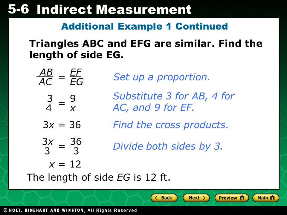 Evaluating Algebraic Expressions 5-6 Indirect Measurement Additional Example 1 Continued AB AC = EF EG Set up a proportion. Substitute 3 for AB, 4 for