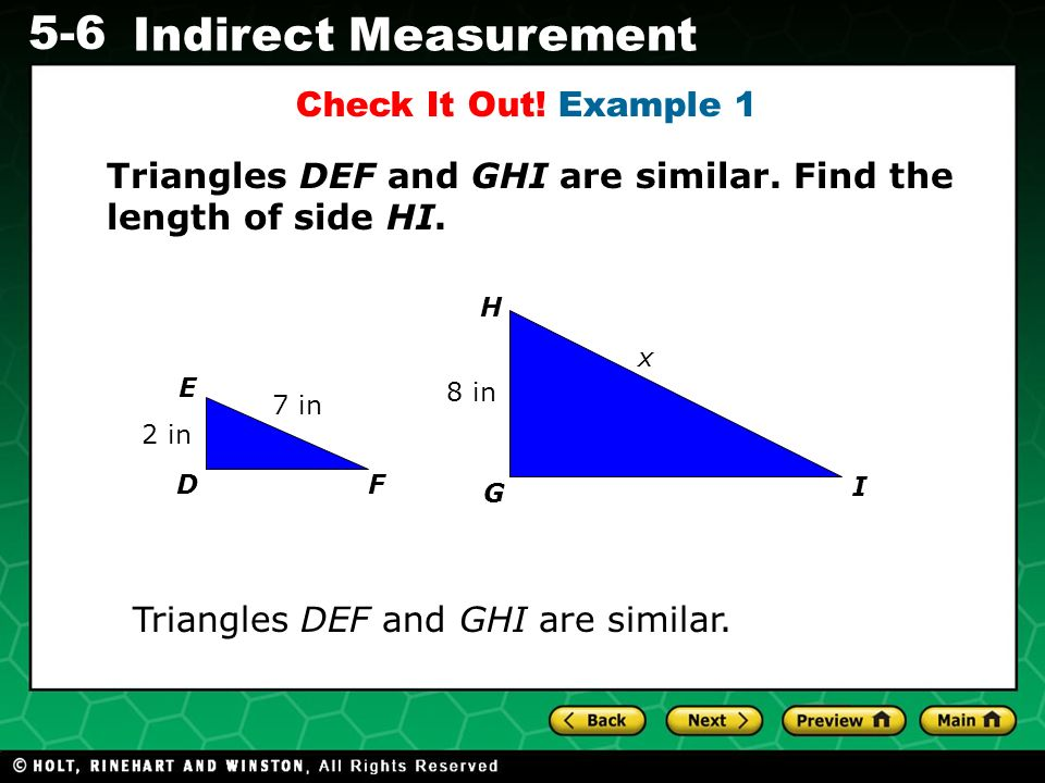 Evaluating Algebraic Expressions 5-6 Indirect Measurement Check It Out! Example 1 Triangles DEF and GHI are similar. Triangles DEF and GHI are similar