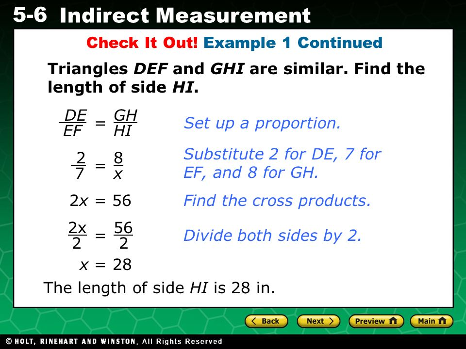 Evaluating Algebraic Expressions 5-6 Indirect Measurement Check It Out! Example 1 Continued DE EF = GH HI Set up a proportion. Substitute 2 for DE, 7