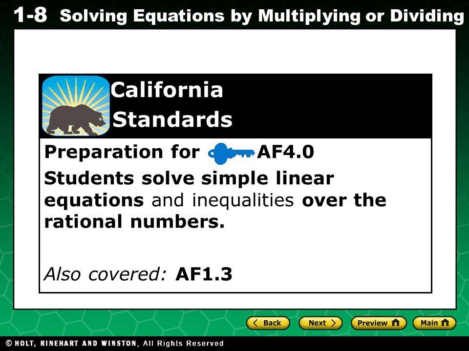 Evaluating Algebraic Expressions 1-8 Solving Equations by Multiplying or Dividing Preparation for AF4.0 Students solve simple linear equations and ine
