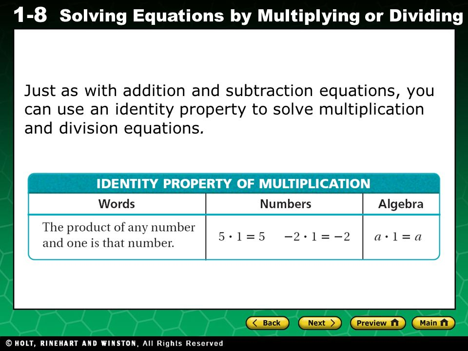 Evaluating Algebraic Expressions 1-8 Solving Equations by Multiplying or Dividing Just as with addition and subtraction equations, you can use an identity property to solve multiplication and division equations.