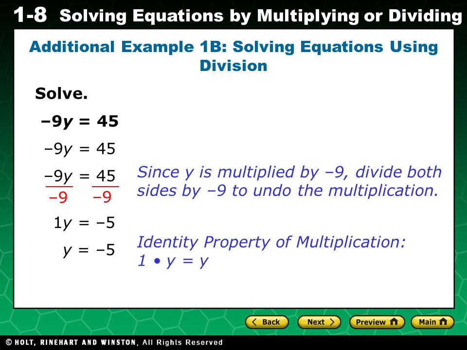 Evaluating Algebraic Expressions 1-8 Solving Equations by Multiplying or Dividing Solve. –9y = 45 Additional Example 1B: Solving Equations Using Divis