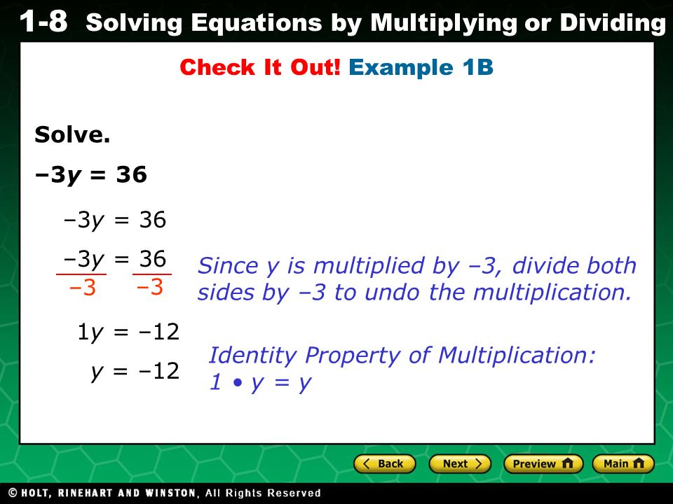 Evaluating Algebraic Expressions 1-8 Solving Equations by Multiplying or Dividing Solve. –3y = 36 Check It Out! Example 1B –3y = 36 1y = –12 –3y = 36