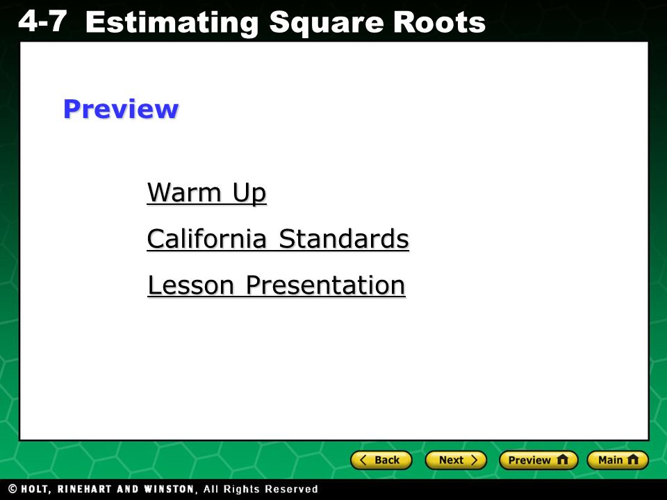 Evaluating Algebraic Expressions 4-7 Estimating Square Roots Warm Up Warm Up California Standards California Standards Lesson Presentation Lesson Pres