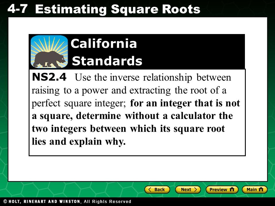 Evaluating Algebraic Expressions 4-7 Estimating Square Roots NS2.4 Use the inverse relationship between raising to a power and extracting the root of