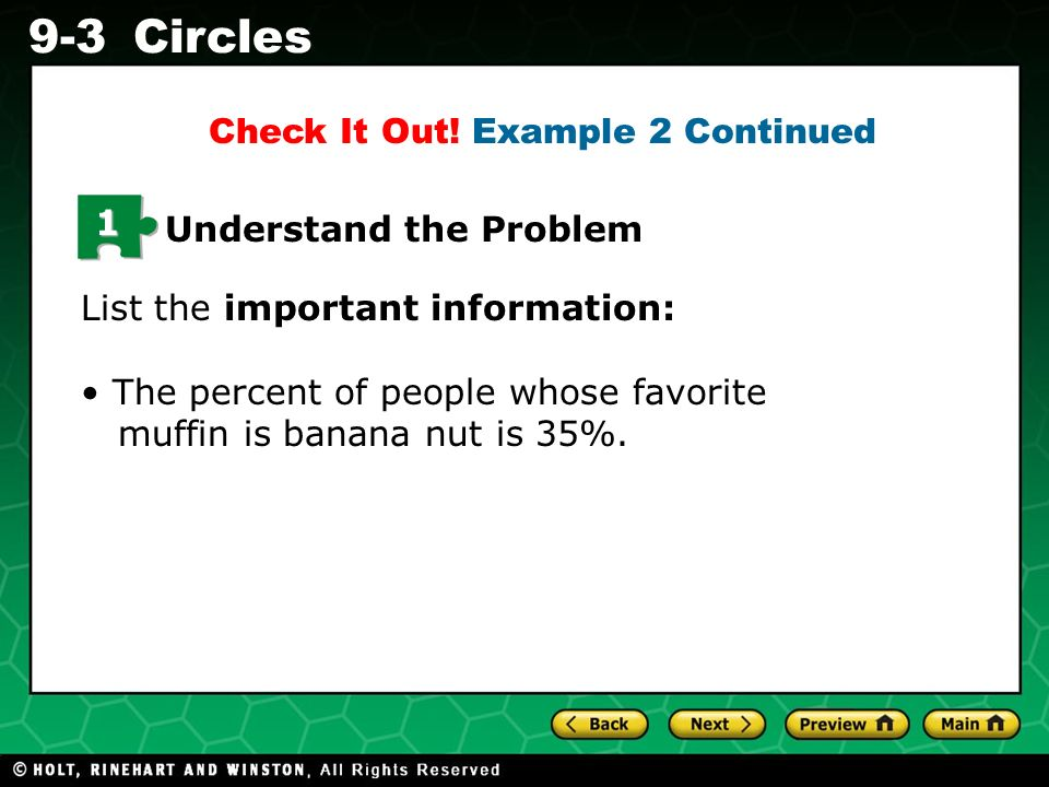 Holt CA Course 1 9-3Circles 1 Understand the Problem List the important information: The percent of people whose favorite muffin is banana nut is 35%.
