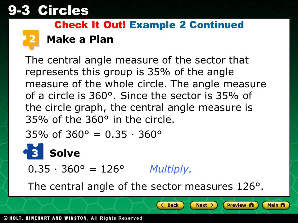 Holt CA Course 1 9-3Circles 2 Make a Plan The central angle measure of the sector that represents this group is 35% of the angle measure of the whole circle.