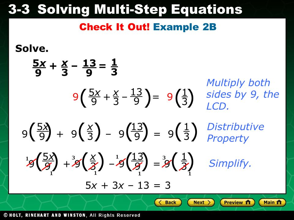 Evaluating Algebraic Expressions 3-3Solving Multi-Step Equations Solve. + – = Check It Out! Example 2B 1 3 x 3 5x5x 9 13 9 9 ( ) + 9 ( ) – 9 ( ) = 9 (