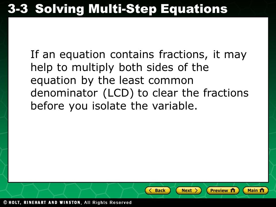 Evaluating Algebraic Expressions 3-3Solving Multi-Step Equations If an equation contains fractions, it may help to multiply both sides of the equation