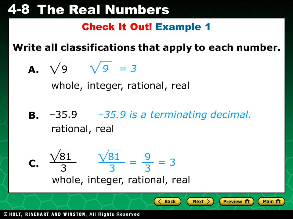 Evaluating Algebraic Expressions 4-8 The Real Numbers Check It Out! Example 1 Write all classifications that apply to each number. 9 whole, integer, r