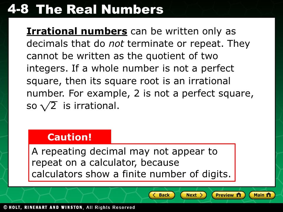 Evaluating Algebraic Expressions 4-8 The Real Numbers A repeating decimal may not appear to repeat on a calculator, because calculators show a finite