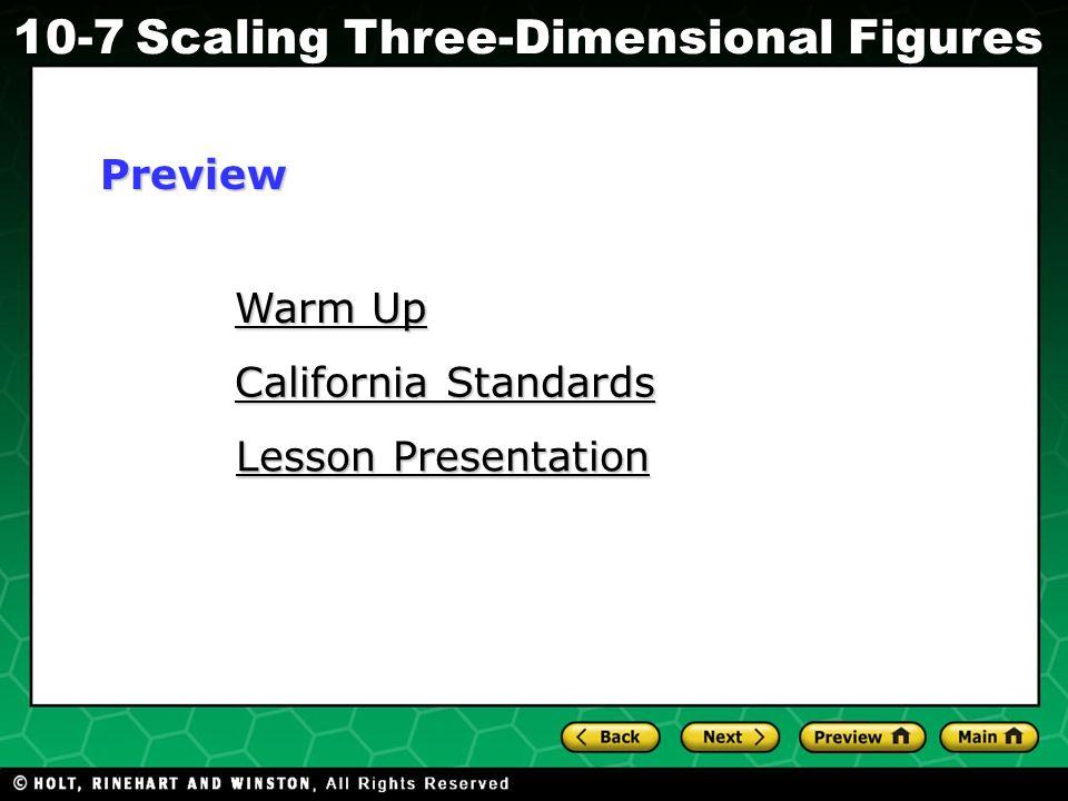 Holt CA Course 1 10-7Scaling Three-Dimensional Figures Warm Up Warm Up California Standards California Standards Lesson Presentation Lesson PresentationPreview