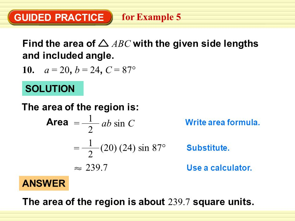 GUIDED PRACTICE for Example 5 Find the area of ABC with the given side lengths and included angle.