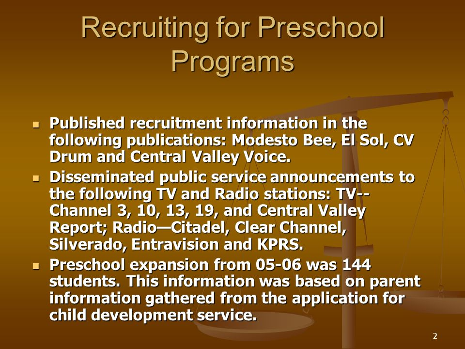 2 Recruiting for Preschool Programs Published recruitment information in the following publications: Modesto Bee, El Sol, CV Drum and Central Valley V
