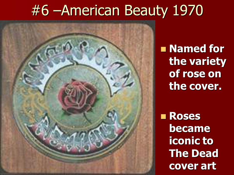 #6 –American Beauty 1970 Named for the variety of rose on the cover.