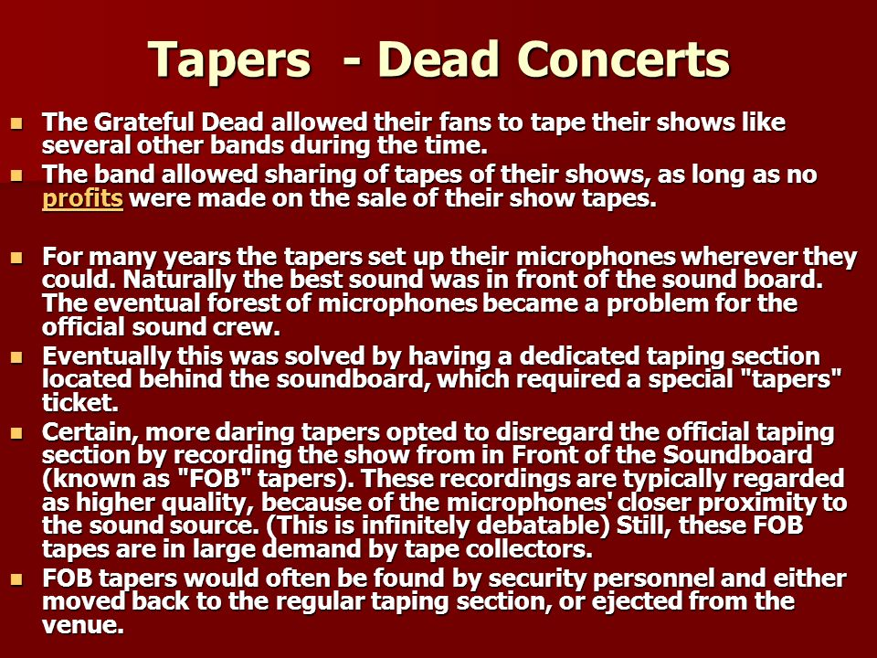 Tapers - Dead Concerts The Grateful Dead allowed their fans to tape their shows like several other bands during the time.