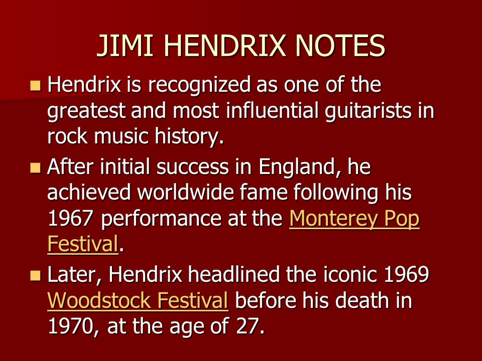 JIMI HENDRIX NOTES Hendrix is recognized as one of the greatest and most influential guitarists in rock music history.
