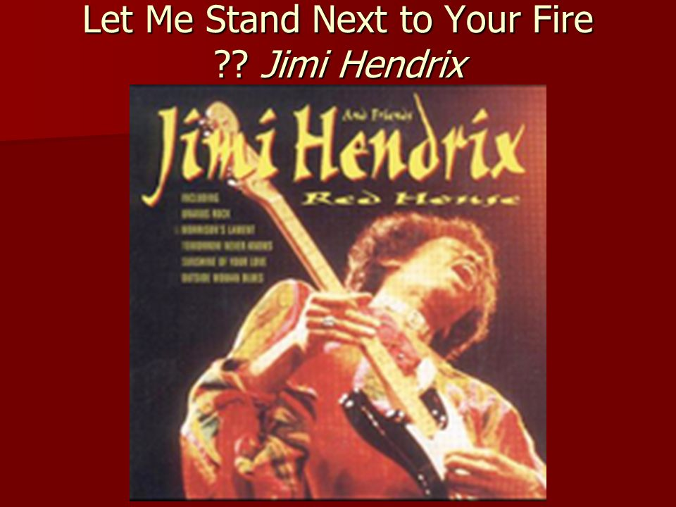 Let Me Stand Next to Your Fire Jimi Hendrix