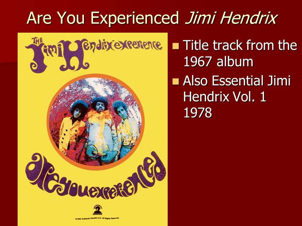 Are You Experienced Jimi Hendrix Title track from the 1967 album Title track from the 1967 album Also Essential Jimi Hendrix Vol. 1 1978 Also Essentia