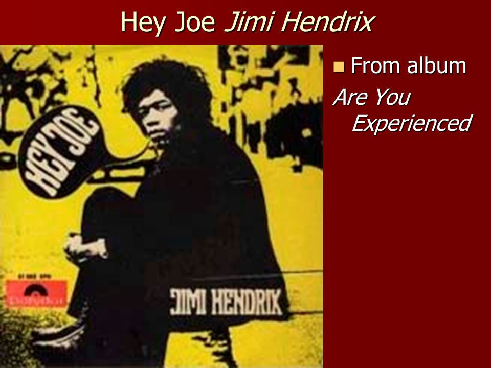 Hey Joe Jimi Hendrix From album From album Are You Experienced