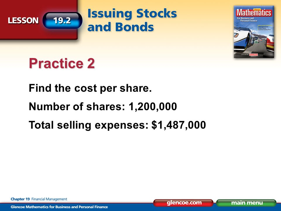 Find the cost per share. Number of shares: 1,200,000 Total selling expenses: $1,487,000 Practice 2