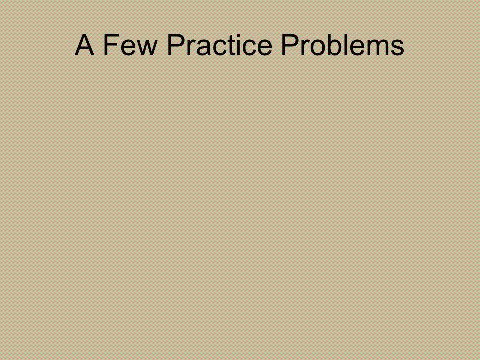 A Few Practice Problems