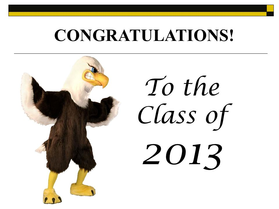 CONGRATULATIONS! To the Class of 2013