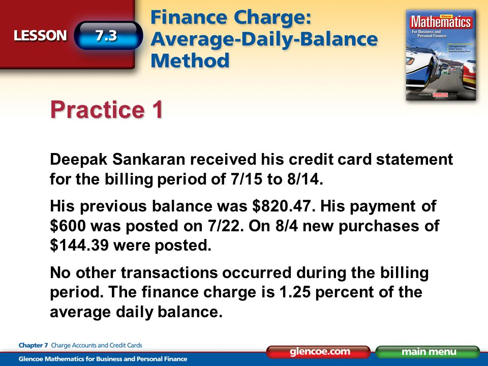 Deepak Sankaran received his credit card statement for the billing period of 7/15 to 8/14. His previous balance was $820.47. His payment of $600 was p