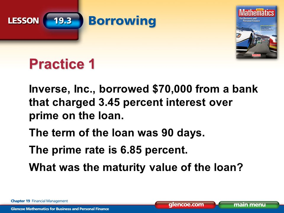 Inverse, Inc., borrowed $70,000 from a bank that charged 3.45 percent interest over prime on the loan.