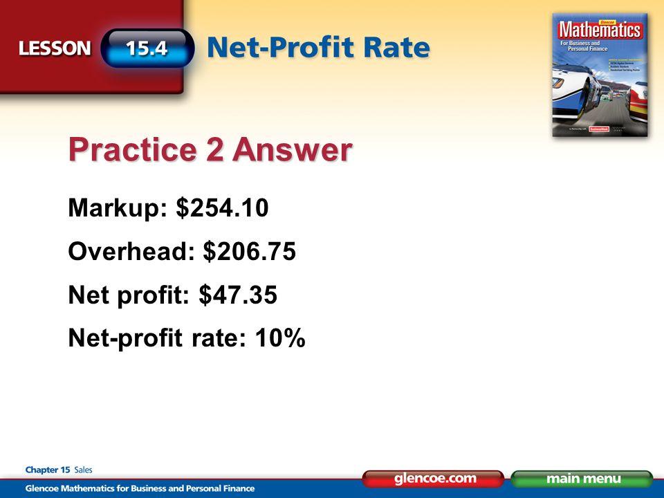 Markup: $254.10 Overhead: $206.75 Net profit: $47.35 Net-profit rate: 10% Practice 2 Answer