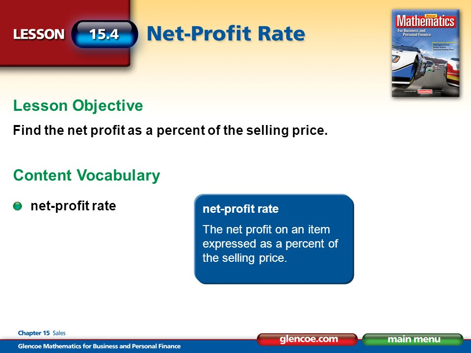 Lesson Objective Find the net profit as a percent of the selling price. Content Vocabulary net-profit rate The net profit on an item expressed as a pe