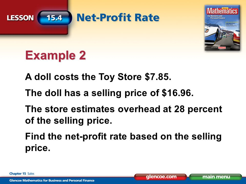 A doll costs the Toy Store $7.85. The doll has a selling price of $16.96. The store estimates overhead at 28 percent of the selling price. Find the ne