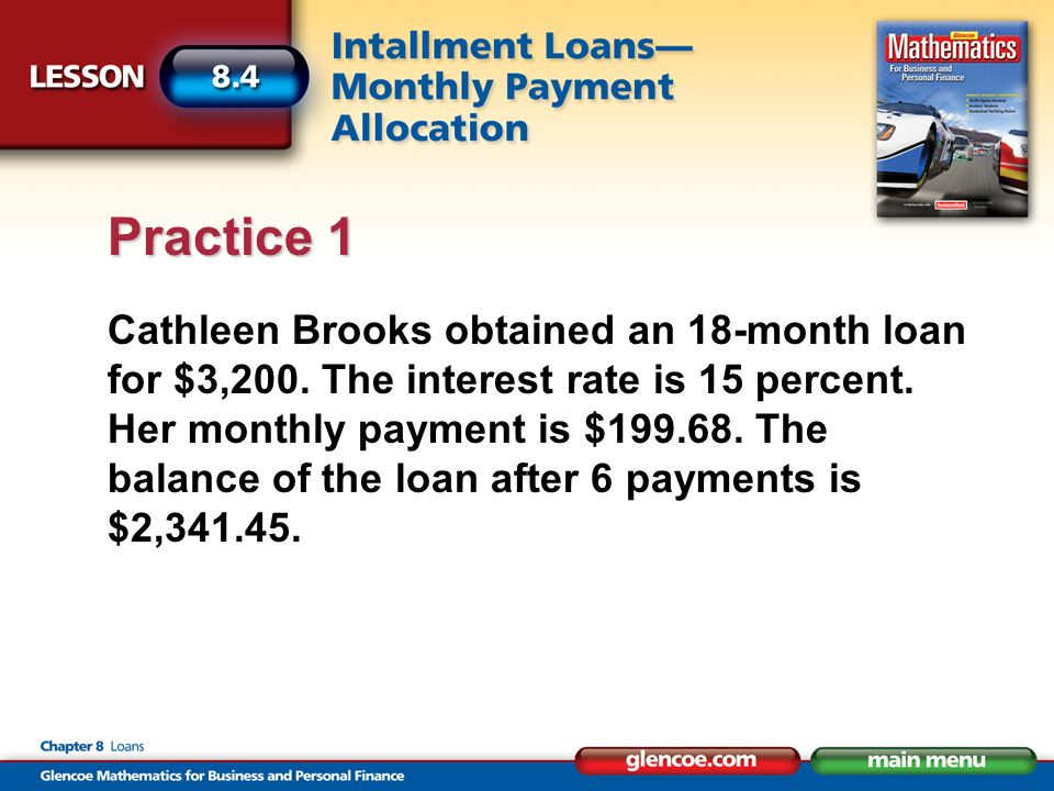 Cathleen Brooks obtained an 18-month loan for $3,200. The interest rate is 15 percent. Her monthly payment is $199.68. The balance of the loan after 6