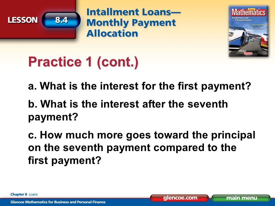 a. What is the interest for the first payment? b. What is the interest after the seventh payment? c. How much more goes toward the principal on the se