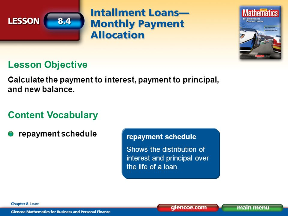 Lesson Objective Calculate the payment to interest, payment to principal, and new balance.