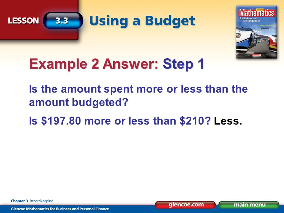 Find the difference. $210 – $197.80 = $12.20 less than the amount budgeted Example 2 Answer: Step 2
