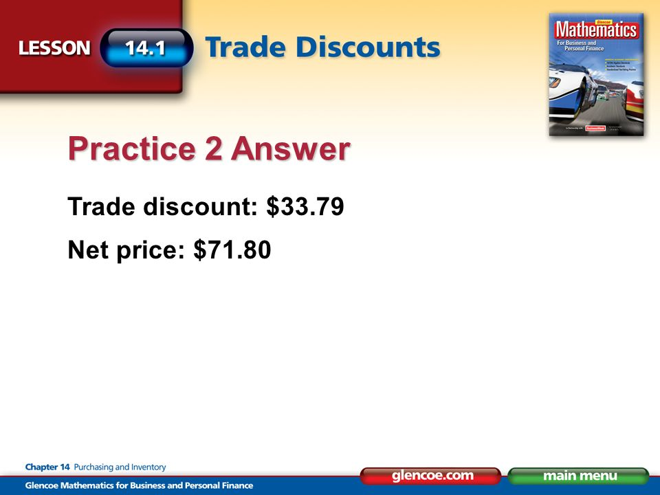 Trade discount: $33.79 Net price: $71.80 Practice 2 Answer