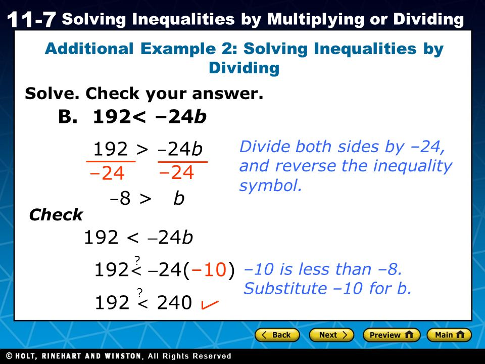 Holt CA Course 1 11-7 Solving Inequalities by Multiplying or Dividing Solve. Check your answer. Additional Example 2: Solving Inequalities by Dividing