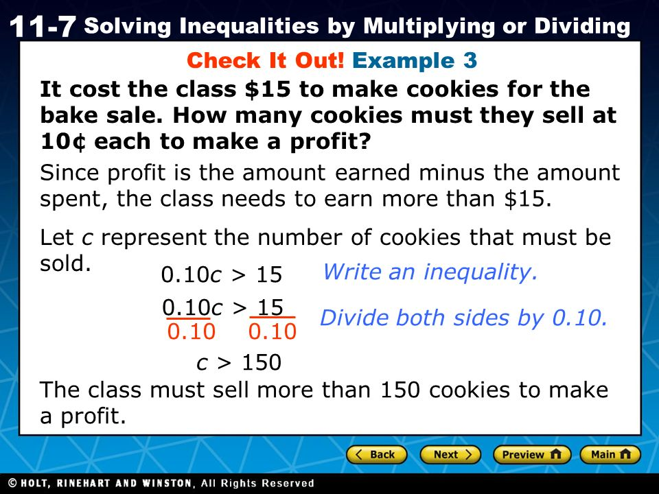 Holt CA Course 1 11-7 Solving Inequalities by Multiplying or Dividing Check It Out! Example 3 It cost the class $15 to make cookies for the bake sale.
