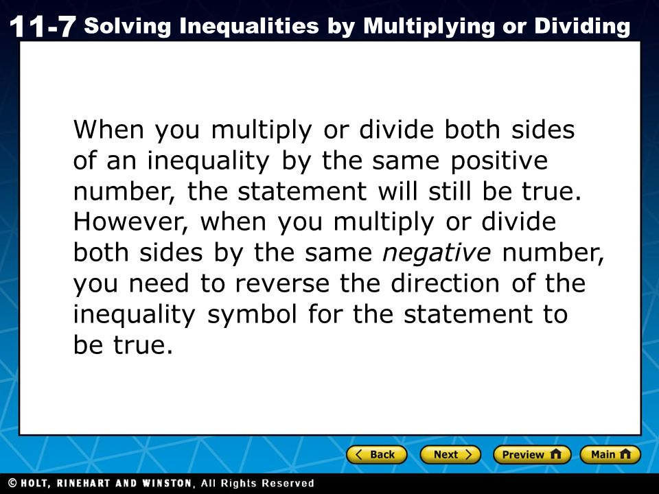 Holt CA Course 1 11-7 Solving Inequalities by Multiplying or Dividing When you multiply or divide both sides of an inequality by the same positive num