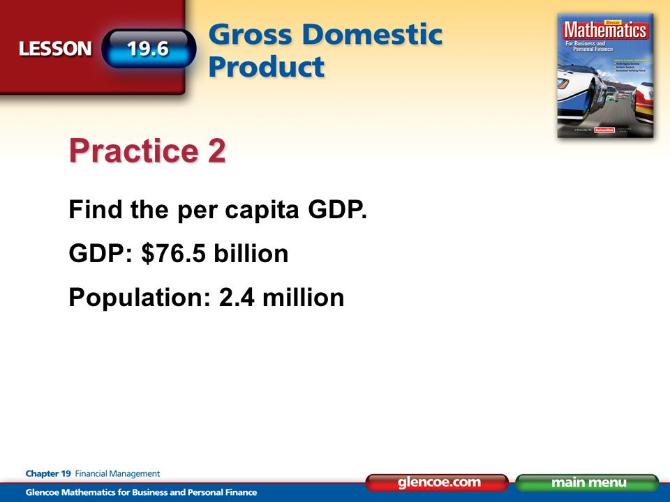 Find the per capita GDP. GDP: $76.5 billion Population: 2.4 million Practice 2