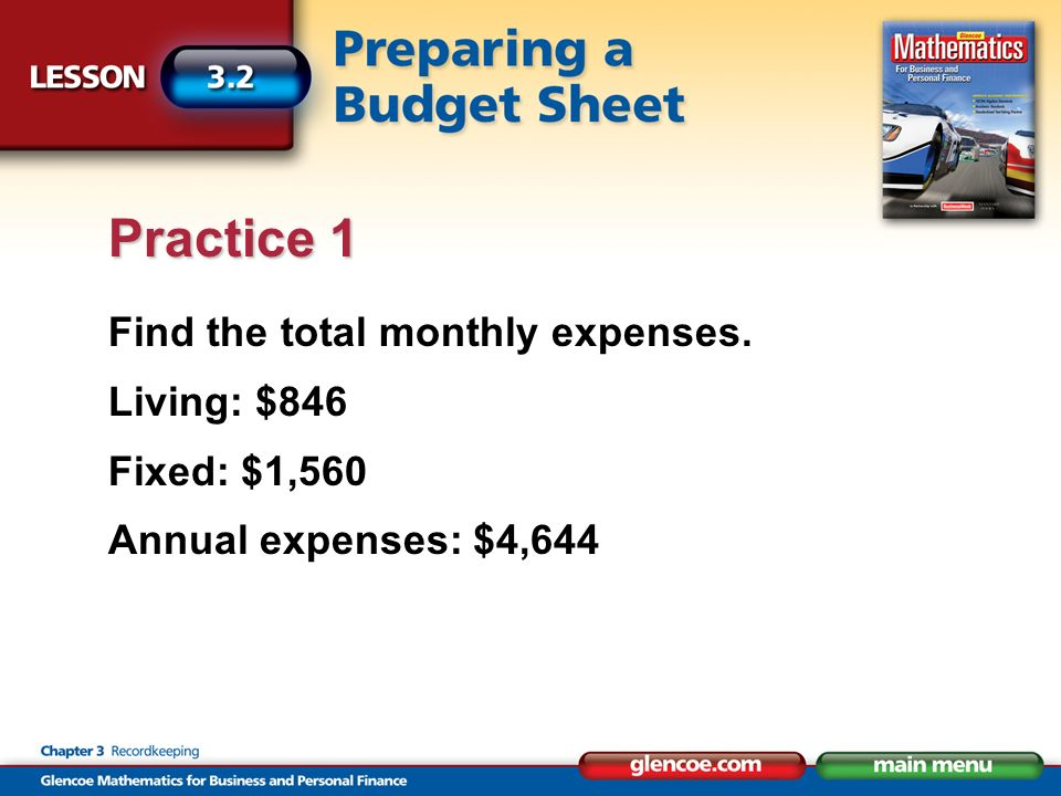 Find the total monthly expenses. Living: $846 Fixed: $1,560 Annual expenses: $4,644 Practice 1